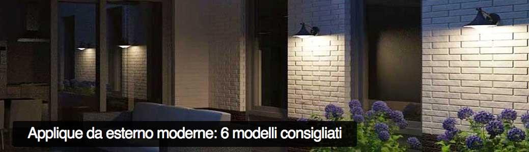 Applique da esterno moderne 6 modelli consigliati